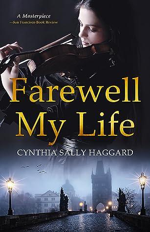Farewell My Life by Cynthia Sally Haggard