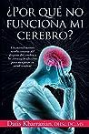 Por Que No Funciona Mi Cerebro?: Un Entendimiento Revolucionario Del Desgaste Del Cerebro y Las Estrategias Efectivas para Recuperar Su Salud Cerebral