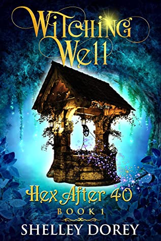 The Witching Well: A Paranormal Women's Fiction Novel (Hex After 40 Book 1)