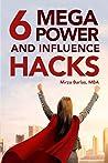 6 Mega Power and Influence Hacks (6 Mega Hacks Book 2)