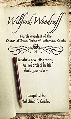 WILFORD WOODRUFF: FOURTH PRESIDENT OF THE CHURCH OF JESUS CHRIST OF LATTER-DAY SAINTS - UNABRIDGED BIOGRAPHY