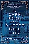 A Dark Room in Glitter Ball City: Murder, Secrets, and Scandal in Old Louisville