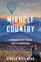 Miracle Country: A Memoir of a Family and a Landscape