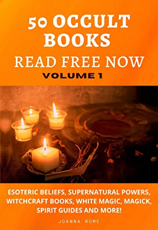 50 OCCULT BOOKS READ FREE NOW VOLUME 1: ESOTERIC BELIEFS, SUPERNATURAL POWERS, WITCHCRAFT BOOKS, WHITE MAGIC, MAGICK, SPIRIT GUIDES AND MORE!