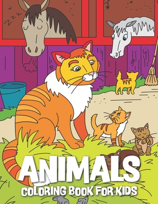 Animals Coloring Book For Kids: Easy and Fun Educational Coloring Book with Lions, Elephants, Owls, Horses, Dogs, Cats, and Many More! for Kids ages 3-6