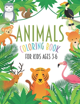 Animals Coloring Book For Kids Ages 3-6: An Educational Coloring Book with Lions, Elephants, Owls, Horses, Dogs, Cats, and Many More!