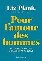 Pour l'amour des hommes: Dialogue pour une masculinité positive