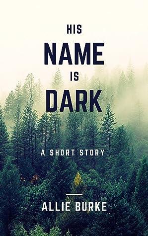 His Name is Dark by allie burke