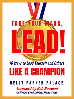Take Your Mark, LEAD!  by Kelly Parker Palace