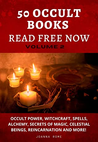 50 OCCULT BOOKS READ FREE NOW VOLUME 2: OCCULT POWER, WITCHCRAFT, SPELLS, ALCHEMY, SECRETS OF MAGIC, CELESTIAL BEINGS, REINCARNATION AND MORE!