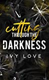 Cutting Through the Darkness
