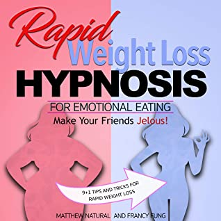 Rapid Weight Loss Hypnosis For Emotional Eating: The Secret Guide for Body Love & Quickly Burn Fat With 13 Hypnotic Sessions. Stop Binge Eating Disorder ... Hypnotic Gastric Band Hidden Techniques