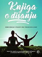 Knjiga o disanju: Dobro zdravlje i vitalnost kroz temeljni rad na dahu