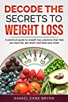Decode The Secrets To Weight Loss by Daniel Zane Bryan