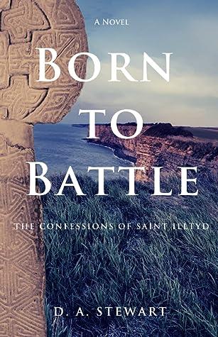 Born to Battle by D.A. Stewart