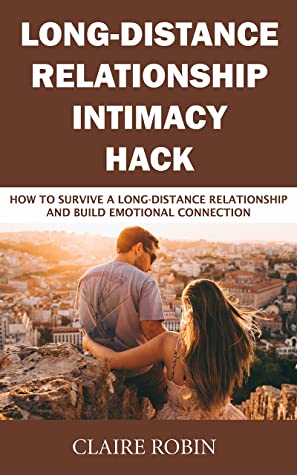 Long-Distance Relationship Intimacy Hack: How to Survive a Long-Distance Relationship and Build Emotional Connection