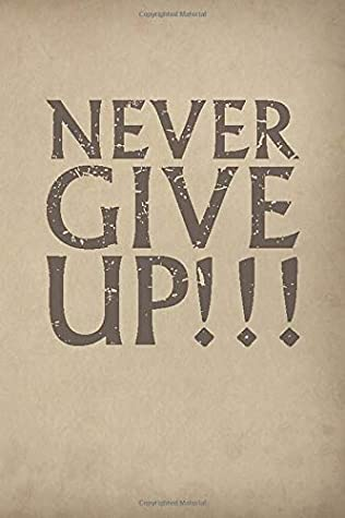 """Never GIve Up!!!: 60 Page Pocket Notebook with Inspirational Quote Cover - Lined (4"""" x 6"""") (Small soft cover compact / mini journals for men and teen boys)"""