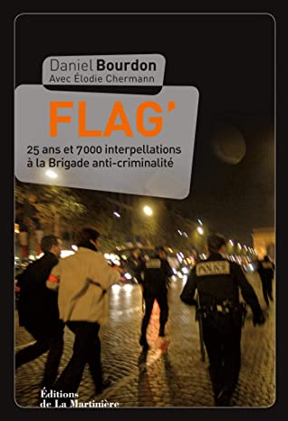 Flag. 25 ans et 7000 interpellations à la Brigade: 25 ans et 7000 interpellations à la Brigade antiCriminalité (Non Fiction)