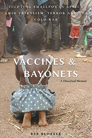 Vaccines and Bayonets: Fighting Smallpox in Africa amid Tribalism, Terror and the Cold War