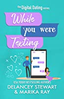 While You Were Texting (Digital Dating #2)