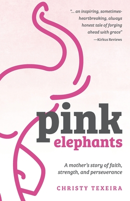 Pink Elephants: A mother's story of faith, strength and perseverance