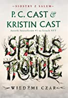 Spells Trouble. Wiedźmi czar (Siostry z Salem, #1)