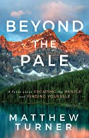 Beyond the Pale: A Fable about Escaping the Hustle and Finding Yourself