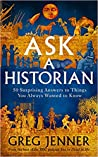Ask a Historian: 50 Surprising Answers to Things You Always Wanted to Know
