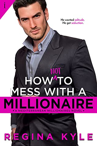 How Not To Mess With A Millionaire (Mediterranean Millionaires Book 1)