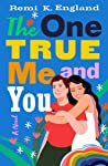 The One True Me and You by Remi K. England