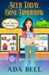 Seer Today, Gone Tomorrow (Shady Grove Psychic Mystery, #4)