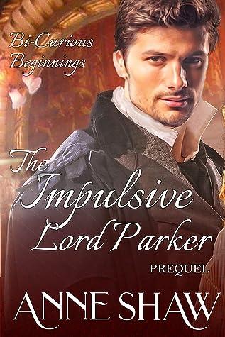 Bi-Curious Beginnings: A Impulsive Lord Parker Prequel (A Bi-Curious Historical Romance)