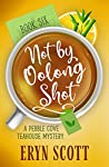 Not by Oolong Shot (A Pebble Cove Teahouse Mystery #6)