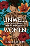 Unwell Women: A J...