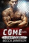 Come (The Fight Club #1)