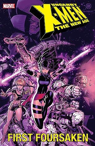 Uncanny X-Men: The New Age, Volume 5: First Foursaken