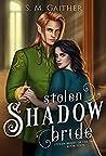 Stolen Shadow Bride (Stolen Brides Of The Fae #4)