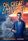 Oh Great! I was Reincarnated as a Farmer (Unorthodox Farming, #1)