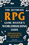 The Ultimate RPG Game Master's Worldbuilding Guide: Prompts and Activities to Create and Customize Your Own Game World