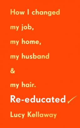 Re-educated How I changed my job, my home, my husband and my hair