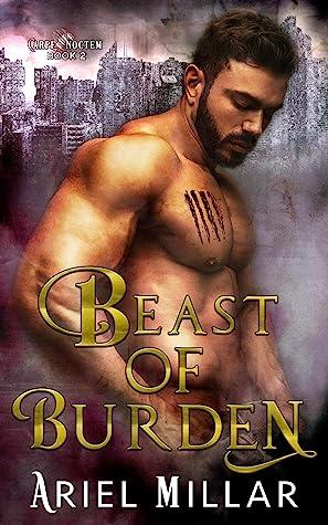 Beast of Burden (Carpe Noctem, #2)