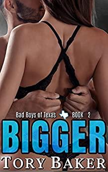 Bigger (Bad Boys of Texas, #2)