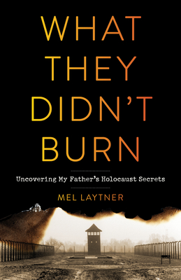 What They Didn't Burn: Uncovering My Father's Holocaust Secrets