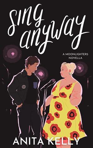 Sing Anyway (Moonlighters, #1)