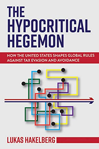 The Hypocritical Hegemon: How the United States Shapes Global Rules against Tax Evasion and Avoidance