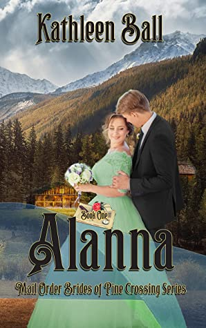 Alanna: Christian Historical Romance (Mail Order Brides of Pine Crossing Book 1)