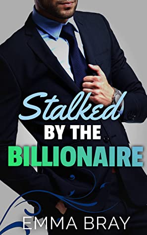 Stalked By The Billionaire by Emma Bray