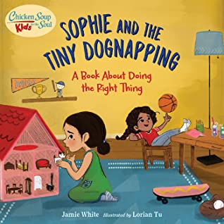 Sophie and the Tiny Dognapping: A Book About Doing the Right Thing