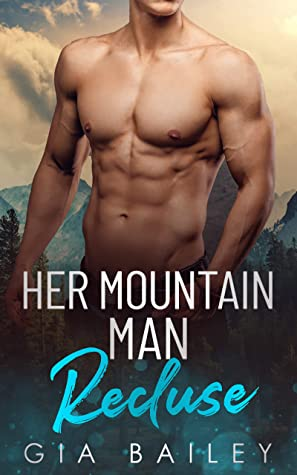 Her Mountain Man Recluse by Gia Bailey
