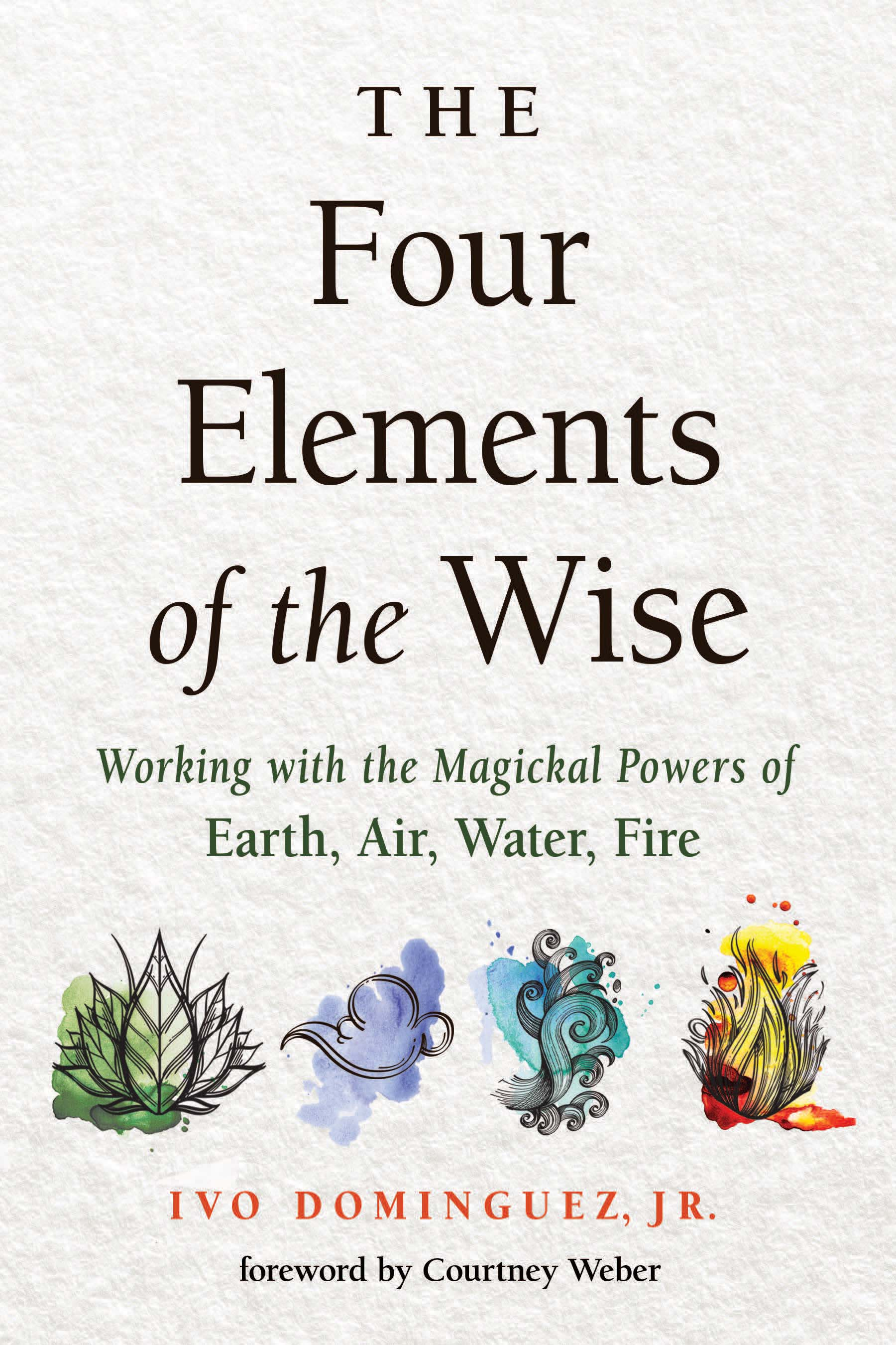 The Four Elements of the Wise: Working with the Magickal Powers of Earth, Air, Water, Fire